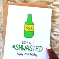 21st Birthday Card; Let's Get Wasted /Drunk; Let's Party; Beer Card