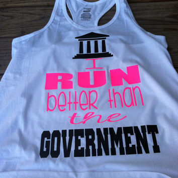 I Run Better Than The Government Tank