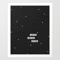 I love you more than the stars Art Print by her art
