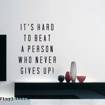 "Inspiring Typography Wall Decal Quote ""It's Hard to Beat a Person Who Never Gives Up"" 23 x 17 inches"