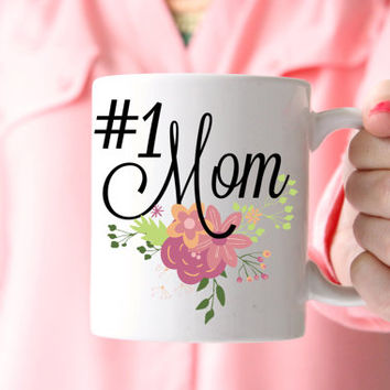 Mother's Day Mug - #1 Mom - Floral Mug - Gifts for Mom - Cute Cup - Tea Cup - Coffee Cup - 11 oz Mug - FBM0026
