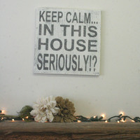 Keep Calm In This House Seriously Distressed Wood Sign Shabby Chic Wall Decor Rustic Chic Sign Housewarming Gift Vintage Wood Sign