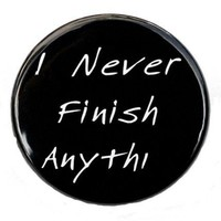 I Never Finish Anything - Button Pin Badge 1 1/2 inch