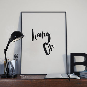 "PRINTABLE art""hang on""motivational print,black and white,modern wall decor,wall hanging,dorm decor,office decor,funny poster,instant"