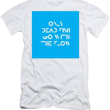 Only Dead Fish Go With The Flow - Motivational And Inspirational Quote - Men's T-Shirt (Athletic Fit)