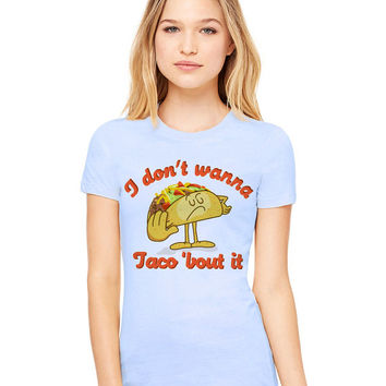 Light Blue Tshirt - I Don't Wanna Taco 'Bout It - Funny Tee T-Shirt Mens Ladies Womens Beach Summer Outfit Spring Food Pun