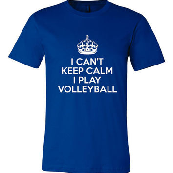 I Can't Keep Calm I Play Volleyball Great School Volleyball Graphic Tee School Colors Available Volleyball Printed Tee