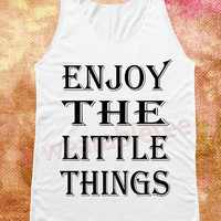 Enjoy The Little Things Shirts Text Shirts Modern Shirts White Shirts Vest Tank Top Women Shirts Women Tops Unisex Shirts Women Sleeveless