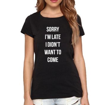 Sorry Im late I didn't want to come Funny T-shirt