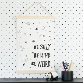 Be Silly Be Kind Be Weird Print