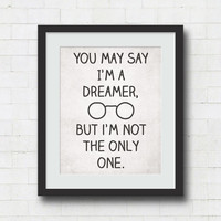 "You May Say I'm A Dreamer, But I'm Not the Only One - 8x10"" or 11x14"" Imagine Typography Art Print / John Lennon Quote / Lyrics / Beatles"