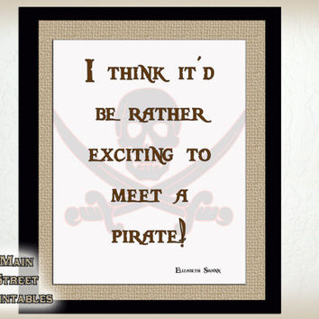 I Think It'd Be Rather Exciting To Meet A Pirate! Elizabeth Swann quote, Pirates of the Caribbean, Art Printable, Pirate Art, 8 X 10 Print,