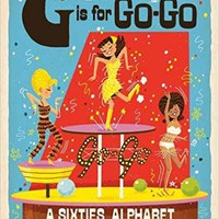 G Is for Go-Go: A Sixties Alphabet (Babylit) Board book – February 1, 2017