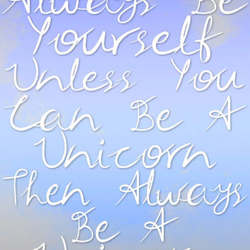 Always Be Yourself Unless You Can Be A Unicorn - Funny Quote, Typography Decor, Digital Graphics - 8x10 Printable INSTANT DOWNLOAD