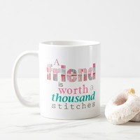 A friend is worth a thousand stitches coffee mug
