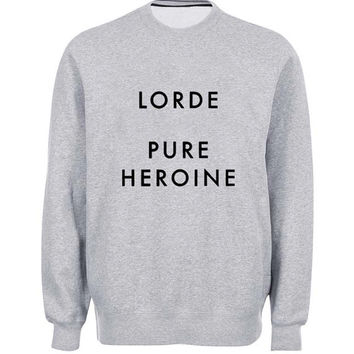 lorde pure heroin sweater Gray Sweatshirt Crewneck Men or Women for Unisex Size with variant colour