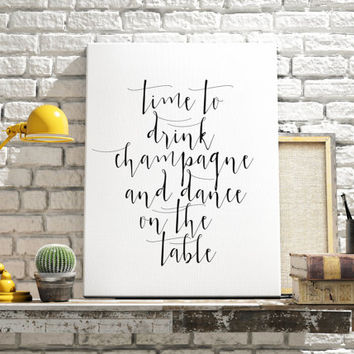 "INSTANT DOWNLOAD ""Time to drink champagne and dance on the table"" Quote Print Printable art wall decor inspirational quotes party decor"