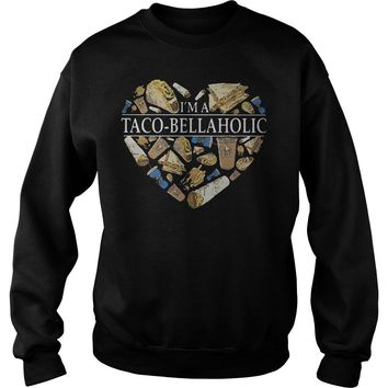 Im A Taco Bell Aholic Shirt Sweat Shirt