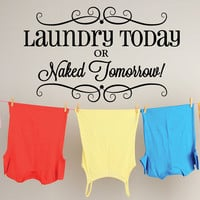 Laundry Room Decals - Laundry Today or Naked Tomorrow - Laundry Room Wall Decals - Laundry Room Wall Decor - Laundry Wall Decals