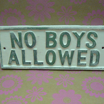 No Boys Allowed Sign Cast Iron Wall Plaque Painted Creamy Off White Shabby Chic Distressed with Patina Green Highlights Decor