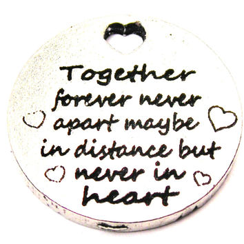 Together Forever Never Apart Maybe In Distance But Never In Heart Genuine American Pewter Charm