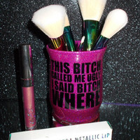 I Said B Where Vine Makeup Brush Holder - YOU CUSTOMIZE!