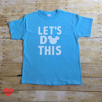 Lets Do This Disney Shirt, Disney World Shirt, Disney Family Shirt, Disney T Shirt, Mickey Disney Shirt, Mom, Dad, Brother, Sister Vacation