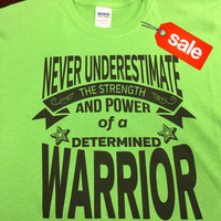 On Sale: Never Underestimate The Strength and Power of a Determined Warrior Lime Green Shirt (FREE SHIPPING in U.S)