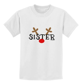 Matching Family Christmas Design - Reindeer - Sister Childrens T-Shirt by TooLoud