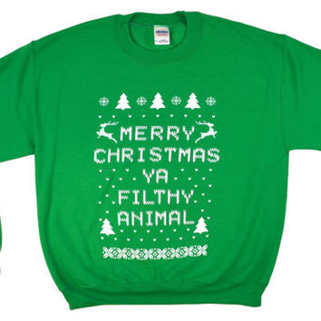 Sweat Shirt: Merry Christmas Ya Filthy Animal, in Kelly Green, All Sizes S - 4X Ugly Sweater
