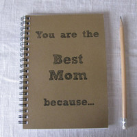 You are the Best Mom because  5 x 7 journal by JournalingJane