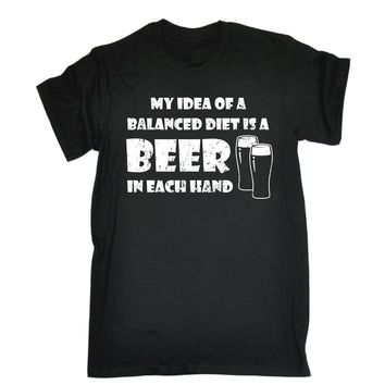 My Idea of A Balanced Diet Is A Beer In Each Hand - Unisex Tee