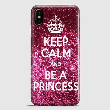 Keep Calm And Be A Princess iPhone X Case | casescraft