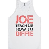 Joe Teach Me How to Diffie-Unisex White Tank