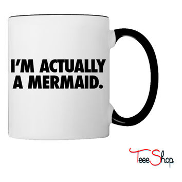 I'm Actually A Mermaid Coffee & Tea Mug