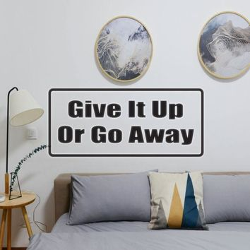 Give It Up Or Go Away Vinyl Wall Decal - Removable