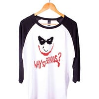 Why So Serious evil the Joker face batman Short Sleeve Raglan - White Red - White Blue - White Black XS, S, M, L, XL, AND 2XL*AD*