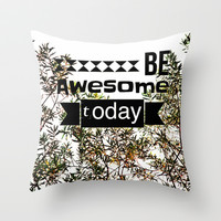 Be awesome today Throw Pillow by Louise Machado