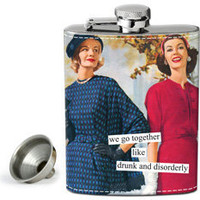 Anne Taintor Flasks: we go together like drunk and disorderly