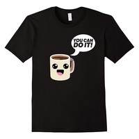 You Can Do It Funny Cup Of Coffee T-Shirt
