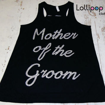 Mother Of the Groom Flowy Tank. Wedding Gift . Bridesmaid tank. Bachelorette party.Glitter. Maid of Honor. Mother of the Groom.Wedding gift.