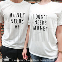 Money Needs Me and I Don't need Money, Couple TShirt, Tumblr Tee Shirt, Quote Tee Shirts, funny shirt, money top, Size - S M L XL 2XL