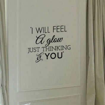 I will feel a glow just thinking of you vinyl wall decal