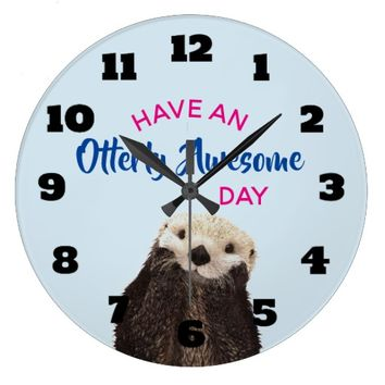 Have an Otterly Awesome Day Cute Otter Photo Large Clock