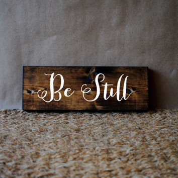 BE STILL // Inspirational Quote Wooden Sign