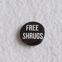 "Free Shrugs Pin - Sarcastic Sassy Pinback - Introvert Tumblr Style 1"" Button - Anti-Free Drugs Free Hugs - Nah One Inch Teen Angst Ennui"
