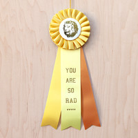 You Are So Rad - Yellow Prize Ribbon / R1-01
