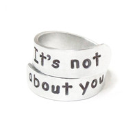 It's not about you ring - Message ring - Stamped ring - motivational ring