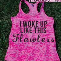 I woke Up Like This Flawless Burnout Tank top.Womens crossfit tank.Funny exercise tank.Running tank top. Bootcamp tank.Sexy Gym Clothing