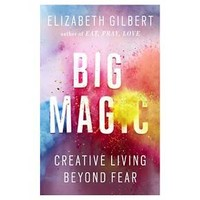 Big Magic: Creative Living Beyond Fear (Paperback) by Elizabeth Gilbert
